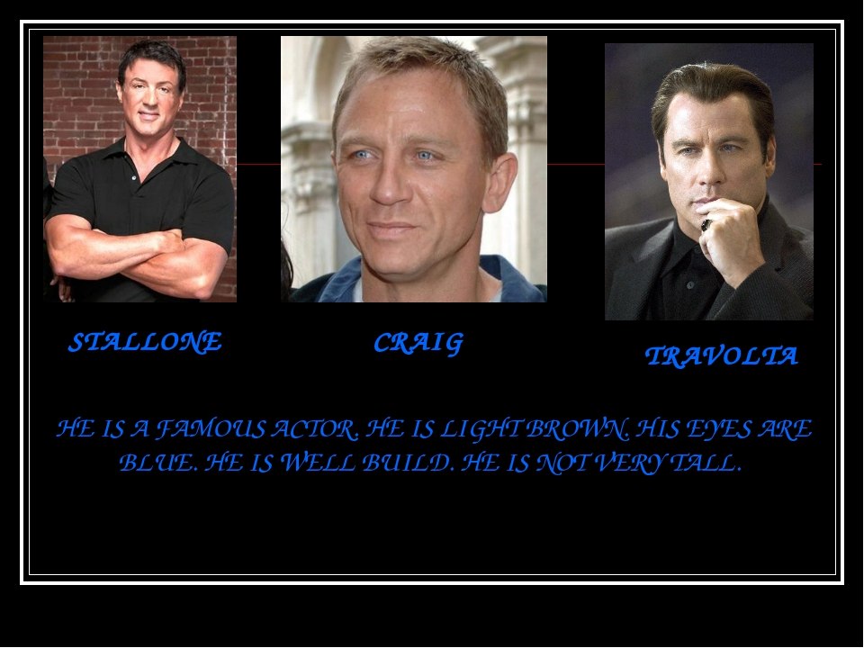 STALLONE CRAIG TRAVOLTA HE IS A FAMOUS ACTOR. HE IS LIGHT BROWN. HIS EYES ARE...