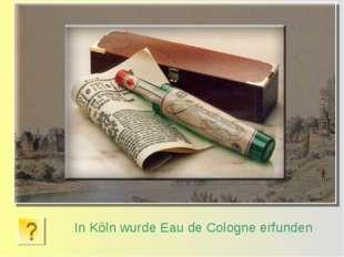 In Köln wurde Eau de Cologne erfunden