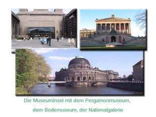 Die Museuminsel mit dem Pergamonmuseum, dem Bodemuseum, der Nationalgalerie