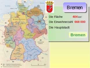 Die Fläche 404 km2 Die Einwohnerzahl 668 000 Die Hauptstadt Bremen Bremen