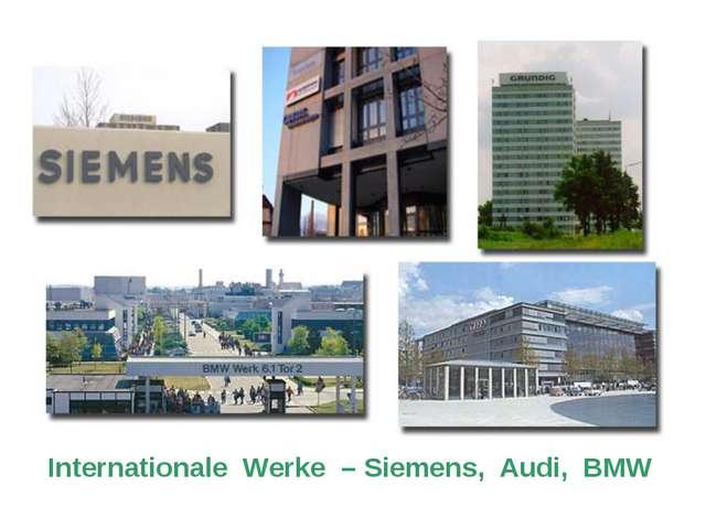 Internationale Werke – Siemens, Audi, BMW