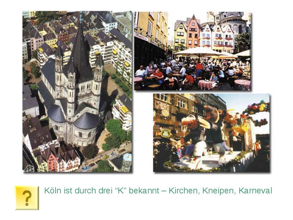 """Köln ist durch drei """"K"""" bekannt – Kirchen, Kneipen, Karneval"""