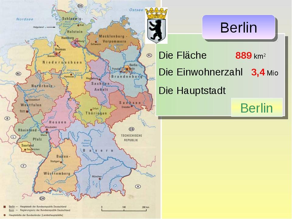 Die Fläche 889 km2 Die Einwohnerzahl 3,4 Mio Die Hauptstadt Berlin Berlin