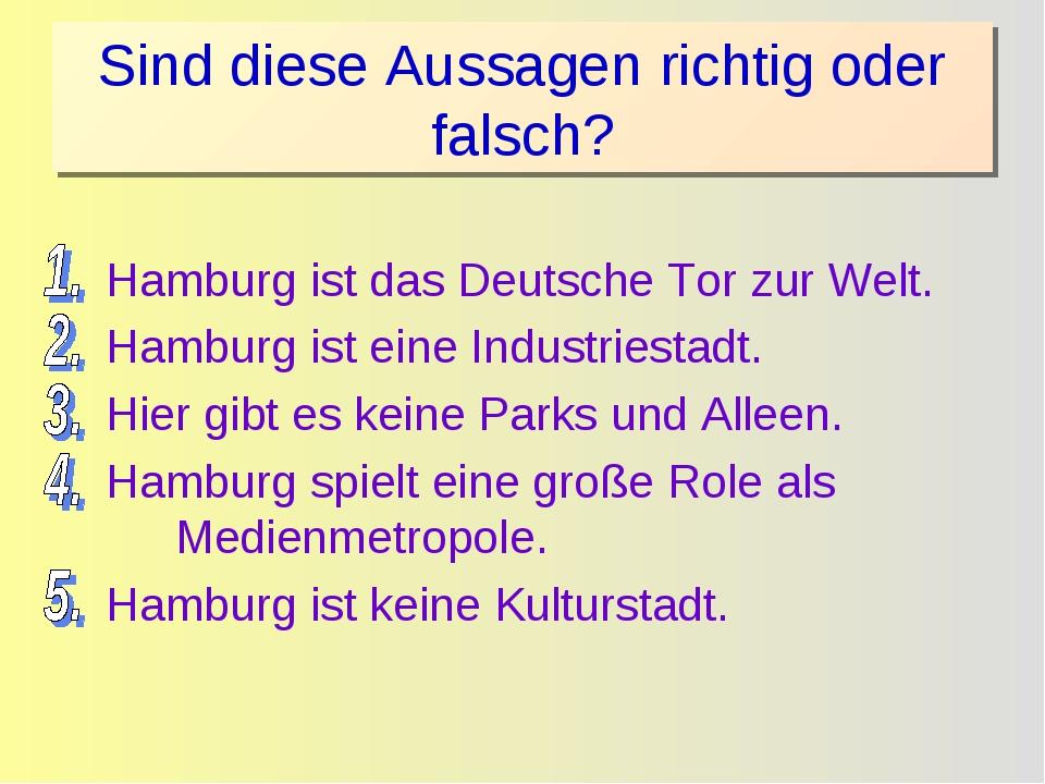 Sind diese Aussagen richtig oder falsch? Hamburg ist das Deutsche Tor zur Wel...