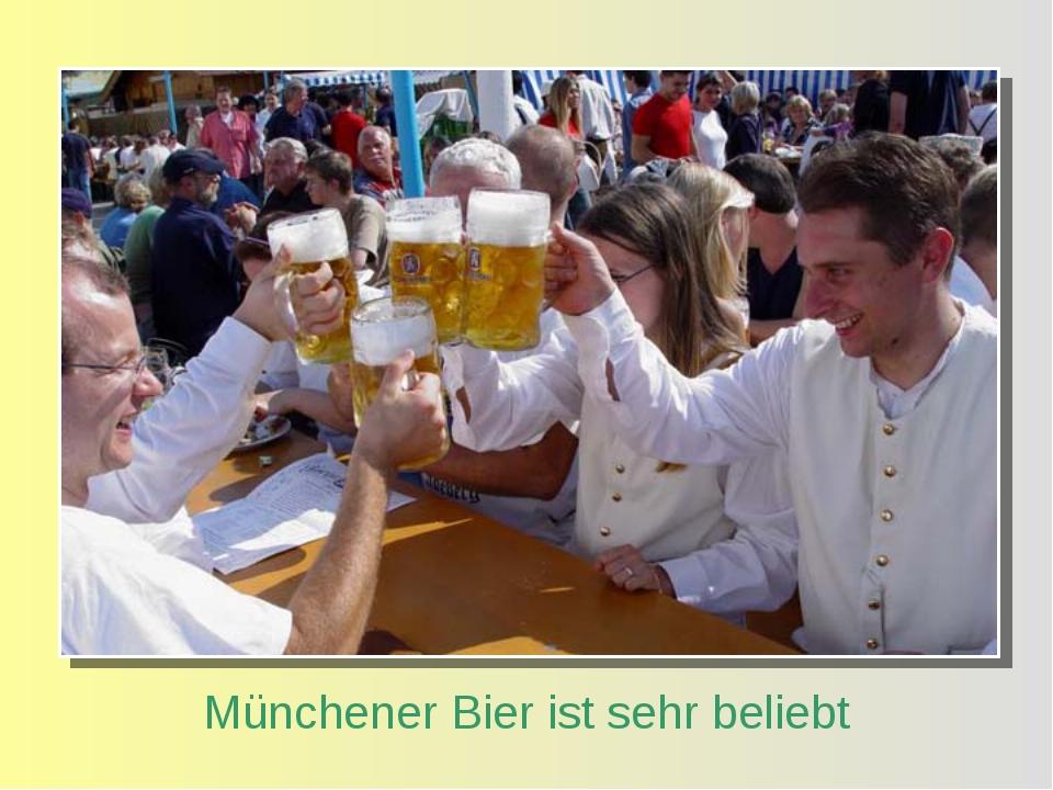 Münchener Bier ist sehr beliebt