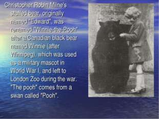 "Christopher Robin Milne's stuffed bear, originally named ""Edward"", was rename"