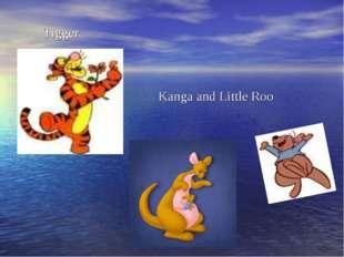 Tigger Kanga and Little Roo