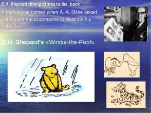 E.H. Shepard drew pictures to the book Shepard was named when A. A. Milne ask