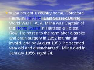 Milne bought a country home, Cotchford Farm, in Hartfield, East Sussex.During