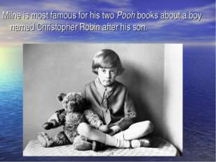 Milne is most famous for his two Pooh books about a boy named Christopher Rob