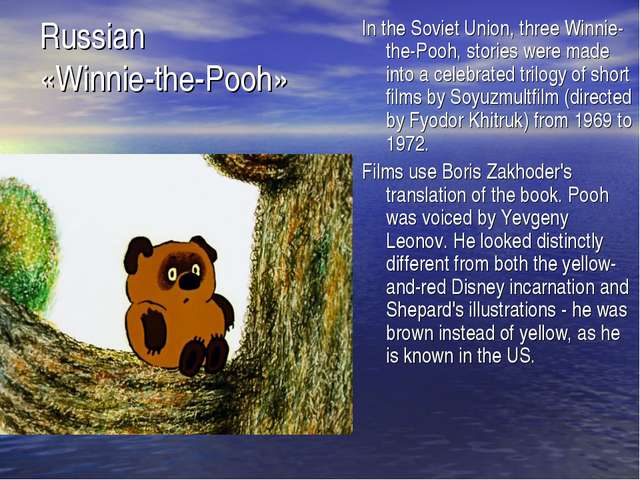 In the Soviet Union, three Winnie-the-Pooh, stories were made into a celebrat...