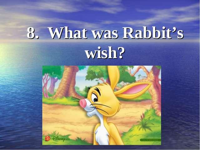 8. What was Rabbit's wish?