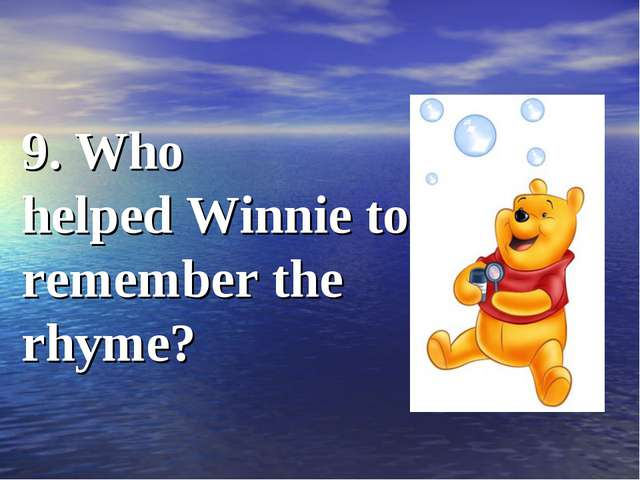9. Who helped Winnie to remember the rhyme?