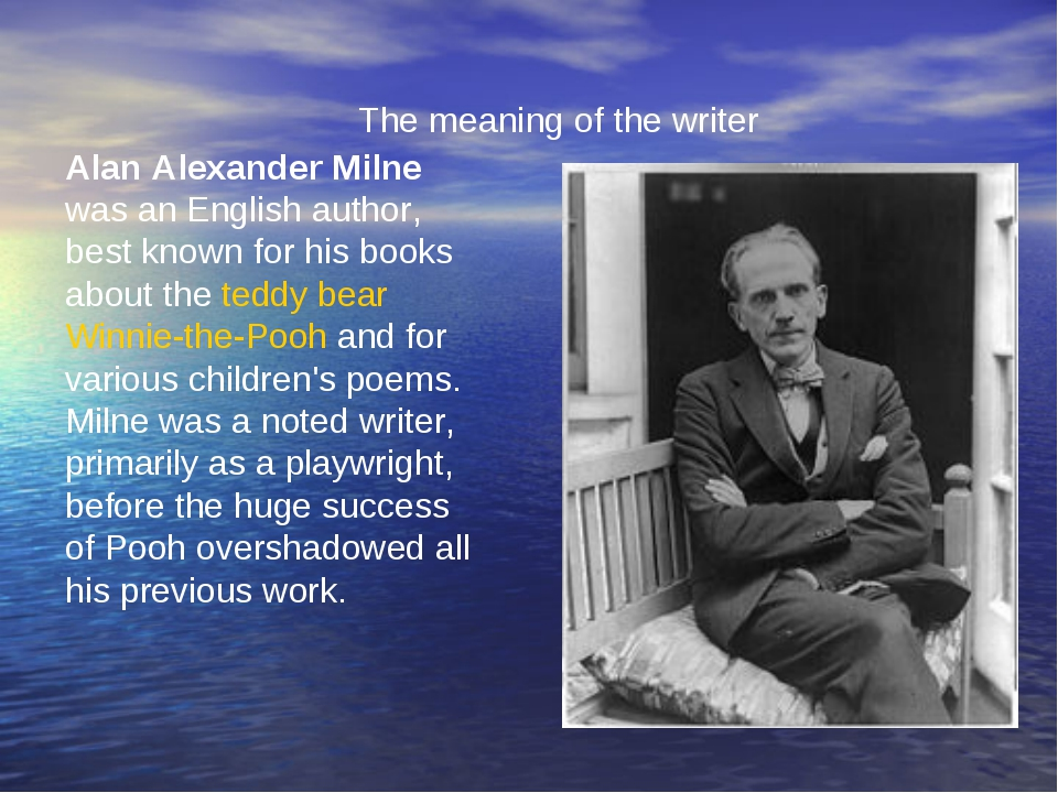 The meaning of the writer Alan Alexander Milne was an English author, best kn...