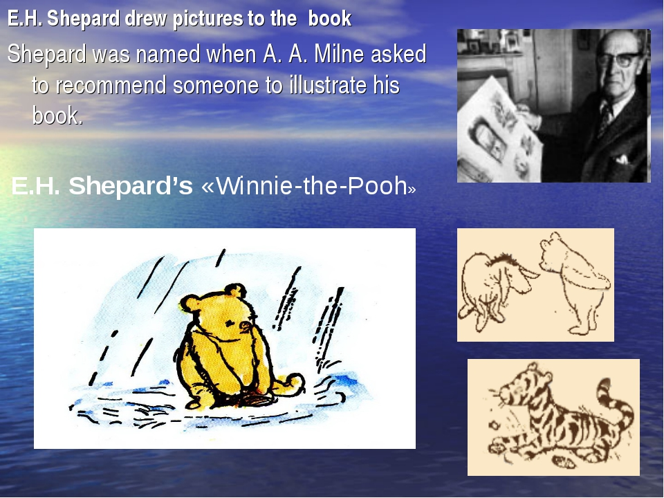 E.H. Shepard drew pictures to the book Shepard was named when A. A. Milne ask...