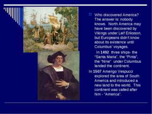 Who discovered America? The answer is: nobody knows. North America may have