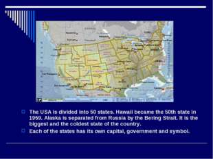 The USA is divided into 50 states. Hawaii became the 50th state in 1959. Alas