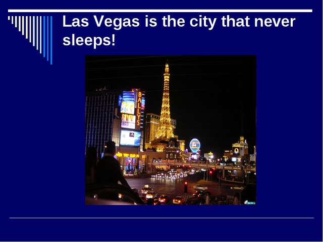 Las Vegas is the city that never sleeps!