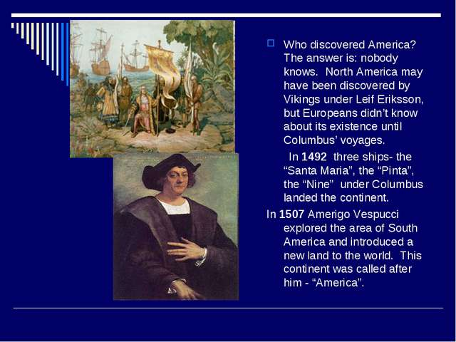 Who discovered America? The answer is: nobody knows. North America may have...