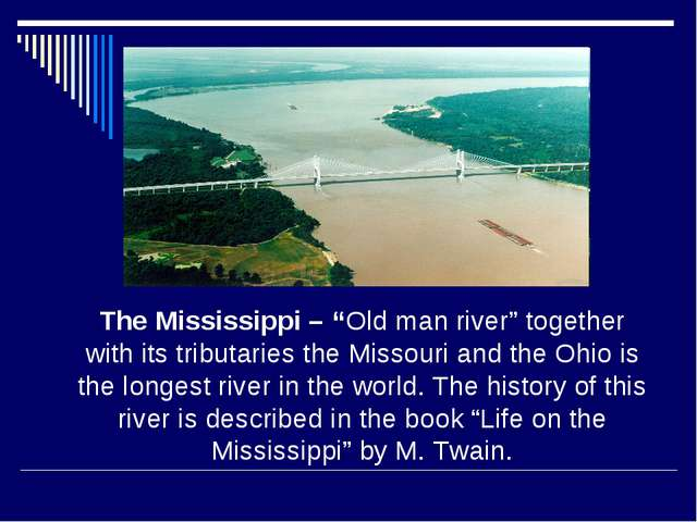 "The Mississippi – ""Old man river"" together with its tributaries the Missouri..."