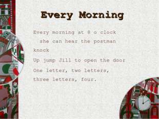 Every Morning Every morning at 8 o clock she can hear the postman knock Up ju