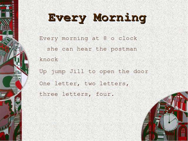 Every Morning Every morning at 8 o clock she can hear the postman knock Up ju...