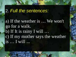 2. Full the sentences: a) If the weather is … We won't go for a walk. b) If I