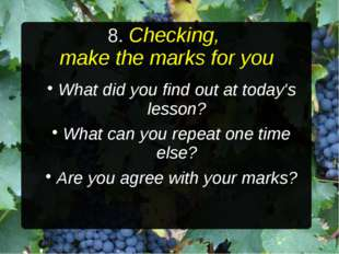 8. Checking, make the marks for you What did you find out at today's lesson?