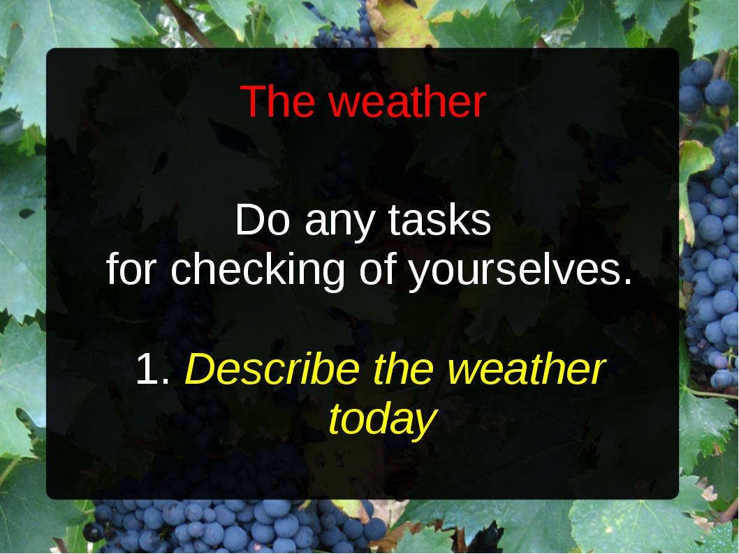 The weather Do any tasks for checking of yourselves. 1. Describe the weather...