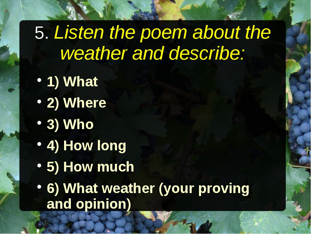 5. Listen the poem about the weather and describe: 1) What 2) Where 3) Who 4)...