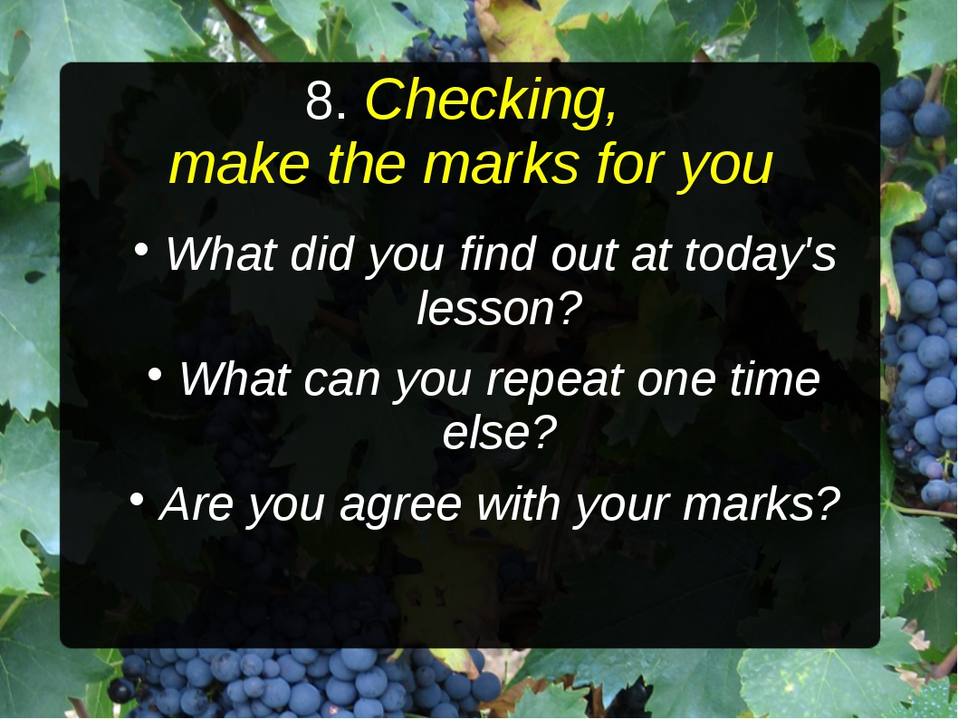 8. Checking, make the marks for you What did you find out at today's lesson?...