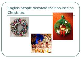English people decorate their houses on Christmas.