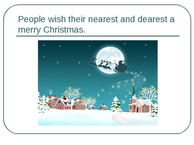People wish their nearest and dearest a merry Christmas.