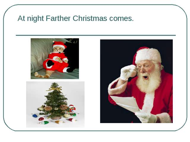 At night Farther Christmas comes.