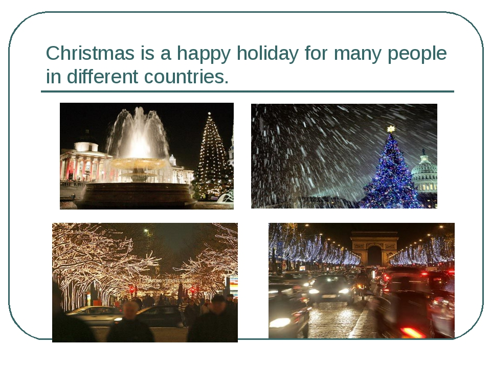 Christmas is a happy holiday for many people in different countries.