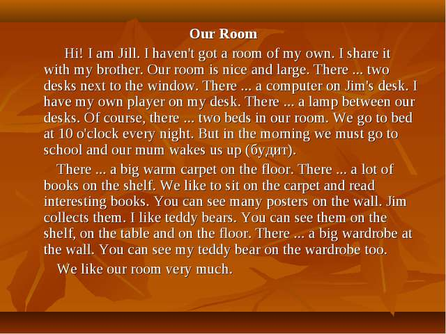 Our Room Hi! I am Jill. I haven't got a room of my own. I share it with my br...