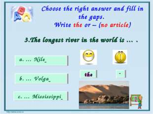 the - a. … Nile b. … Volga c. … Mississippi Choose the right answer and fill