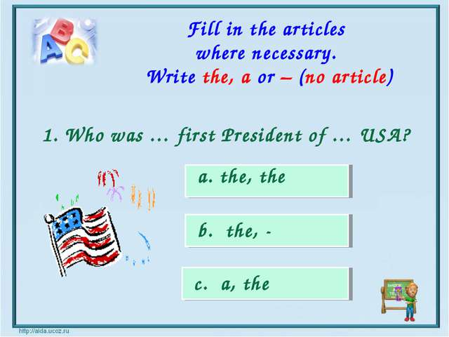 a. the, the b. the, - c. a, the Fill in the articles where necessary. Write t...