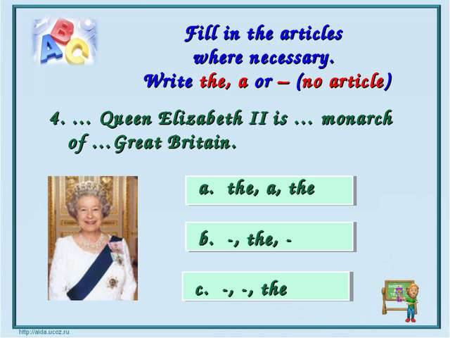 a. the, a, the b. -, the, - c. -, -, the Fill in the articles where necessary...