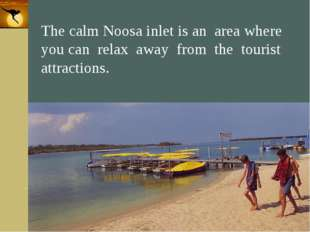 Company Logo The calm Noosa inlet is an area where you can relax away from th