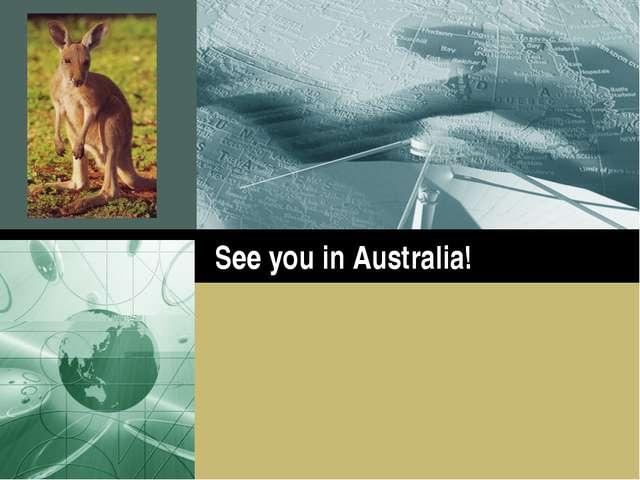 See you in Australia! Company Logo LOGO