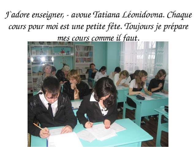 J`adore enseigner, - avoue Tatiana Léonidovna. Chaque cours pour moi est une...