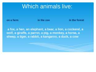 Which animals live: on a farm in the zoo in the forest a fox, a hen, an eleph