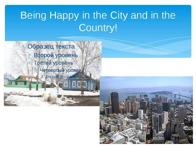 Being Happy in the City and in the Country!