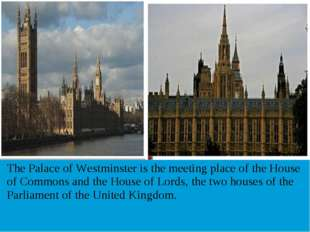 The Palace of Westminster is the meeting place of the House of Commons and t