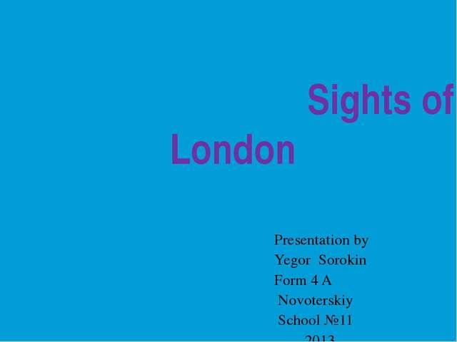 Sights of London Presentation by Yegor Sorokin Form 4 A Novoterskiy School №...
