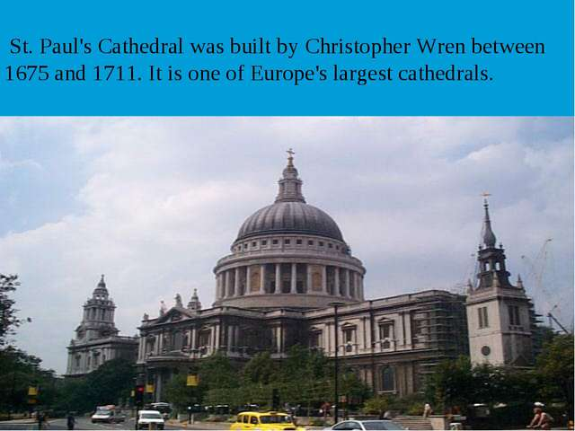 St. Paul's Cathedral was built by Christopher Wren between 1675 and 1711. It...