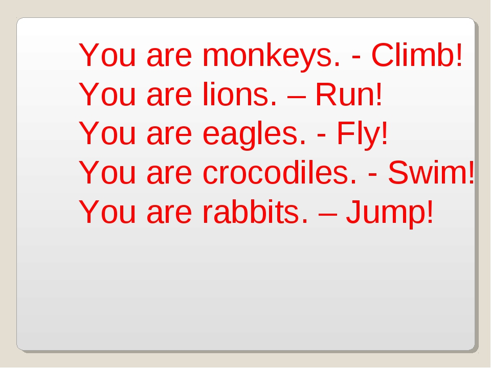 You are monkeys. - Climb! You are lions. – Run! You are eagles. - Fly! You ar...