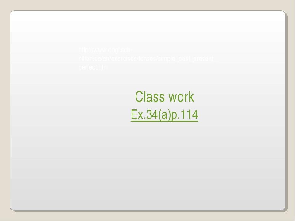 Class work Ex.34(a)p.114 http://www.englisch-hilfen.de/en/exercises/tenses/s...