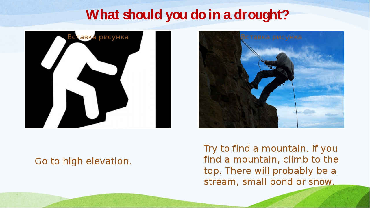 Go to high elevation. Try to find a mountain. If you find a mountain, climb t...
